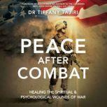 Peace after Combat Healing the Spiritual & Psychological Wounds of War, Tiffany Tajiri
