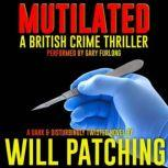 Mutilated A British Crime Thriller, Will Patching