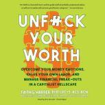 Unf*ck Your Worth Overcome Your Money Emotions, Value Your Own Labor, and Manage Financial Freak-outs in a Capitalist Hellscape, Faith G. Harper