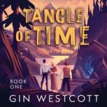 Tangle of Time A Unique Historical Time-Travel Adventure, Gin Westcott