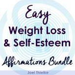 Easy Weight Loss & Self-Esteem Boost - Affirmations Bundle, Joel Thielke