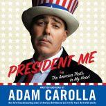President Me The America That's In My Head, Adam Carolla