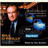 The O'Reilly Factor The Good, the Bad, and the Completely Ridiculous in American Life, Bill O'Reilly