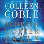 Beneath Copper Falls, Colleen Coble