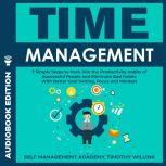 Time Management 7 Simple Steps to Hack into the Productivity Habits of Successful People and Eliminate Bad Habits With Better Goal Setting, Focus and Mindset, Timothy Willink