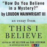 "The Benefits of Restlessness and Jagged Edges A ""This I Believe"" Essay, Loudon Wainwright, III"
