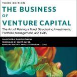 The Business of Venture Capital The Art of Raising a Fund, Structuring Investments, Portfolio Management, and Exits, 3rd Edition, Mahendra Ramsinghani