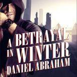 A Betrayal in Winter, Daniel Abraham