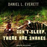 Don't Sleep, There Are Snakes Life and Language in the Amazonian Jungle, Daniel L. Everett