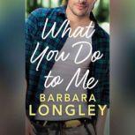 What You Do to Me, Barbara Longley