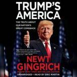 Trump's America The Truth about Our Nation's Great Comeback, Newt Gingrich