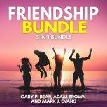 Friendship Bundle: 3 in 1 Bundle, How to Win Friends, Manipulation, Friends Book, Gary P. Bear