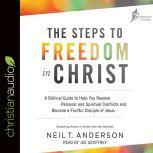 The Steps to Freedom in Christ A Biblical Guide to Help You Resolve Personal and Spiritual Conflicts and Become a Fruitful Disciple of Jesus, Neil T. Anderson