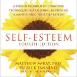 Self-Esteem A Proven Program of Cognitive Techniques for Assessing, Improving, and Maintaining Your Self-Esteem, Matthew McKay