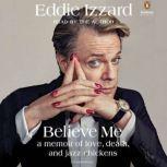 Believe Me A Memoir of Love, Death and Jazz Chickens, Eddie Izzard