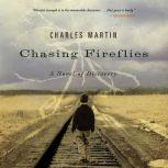 Chasing Fireflies A Novel of Discovery, Charles Martin