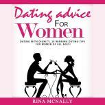Dating Advice for Women Dating With Dignity, 20 Winning Dating Tips for Women of All Ages, Rina Mcnally
