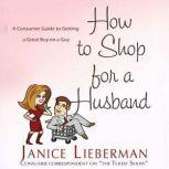 How to Shop for a Husband A Guide to Getting a Great Buy on a Guy, Janice Lieberman