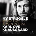 My Struggle, Book 2 A Man in Love, Karl Ove Knausgaard