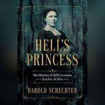 Hell's Princess The Mystery of Belle Gunness, Butcher of Men, Harold Schechter
