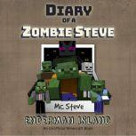 Diary Of A Minecraft Zombie Steve Book 4: Enderman Island (An Unofficial Minecraft Book), MC Steve