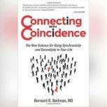 Connecting with Coincidence The New Science for Using Synchronicity and Serendipity in Your Life, Bernard Beitman