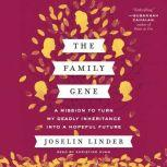The Family Gene A Mission to Turn My Deadly Inheritance Into a Hopeful Future, Joselin Linder
