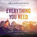 Everything You Need 8 Essential Steps to a Life of Confidence in the Promises of God, Dr.  David Jeremiah