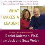 What Makes a Leader? A Leading With Emotional Intelligence Conversation with Jack and Suzy Welch, Prof. Daniel Goleman, Ph.D.