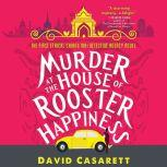 Murder at the House of Rooster Happiness, David Casarett