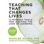 Teaching That Changes Lives 12 Mindset Tools for Igniting the Love of Learning, Marilee Adams