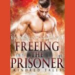 Freeing the Prisoner A Kindred Tales Novel, Evangeline Anderson