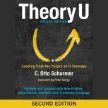 Theory U Leading from the Future as It Emerges, Otto Scharmer