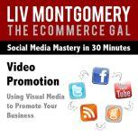 Video Promotion Using Visual Media to Promote Your Business, Liv Montgomery
