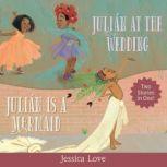 Julin Stories Julin Is a Mermaid & Julin at the Wedding, Jessica Love