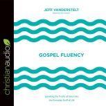 Gospel Fluency Speaking the Truths of Jesus into the Everyday Stuff of Life, Jeff Vanderstelt