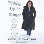 Waking Up in Winter In Search of What Really Matters at Midlife, Cheryl Richardson