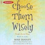 Choose Them Wisely Thoughts Become Things!, Mike Dooley