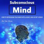 Subconscious Mind How to Reprogram Your Inner Intelligence and Secret Genius, Tyler Bordan
