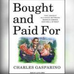 Bought and Paid For The Unholy Alliance Between Barack Obama and Wall Street, Charles Gasparino