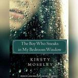 The Boy Who Sneaks in My Bedroom Window, Kirsty Moseley