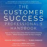 The Customer Success Professional's Handbook How to Thrive in One of the World's Fastest Growing Careers - While Driving Growth For Your Company, Ruben Rabago