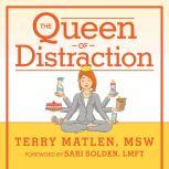 The Queen of Distraction How Women With ADHD Can Conquer Chaos, Find Focus, and Get More Done, MSW Matlen