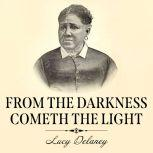 From the Darkness Cometh the Light Or, Struggles for Freedom, Lucy A. Delaney