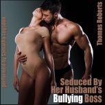 Seduced By Her Husband's Bullying Boss, Thomas Roberts