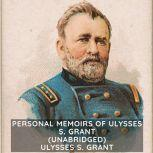 Personal Memoirs of Ulysses S. Grant (Unabridged), Ulysses S. Grant