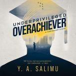 Underprivileged Overachiever A Crenshaw Story, Y.A. Salimu