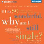 If I'm So Wonderful, Why Am I Still Single? Ten Strategies That Will Change Your Love Life Forever, Susan Page