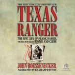 Texas Ranger The Epic Life of Frank Hamer, the Man Who Killed Bonnie and Clyde, John Boessenecker