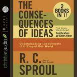 The Consequences of Ideas Understanding the Concepts that Shaped Our World, R. C. Sproul